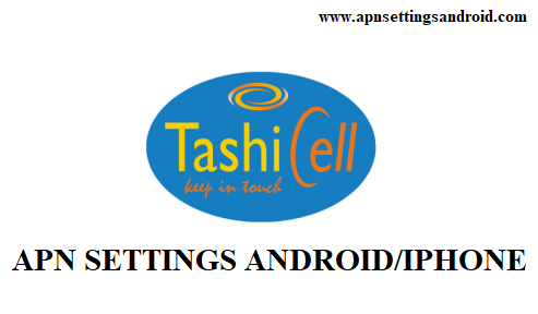 TashiCell APN Settings for Android