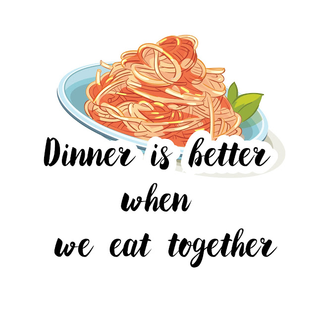 Dinner is better when we eat together