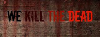 We Kill The Dead