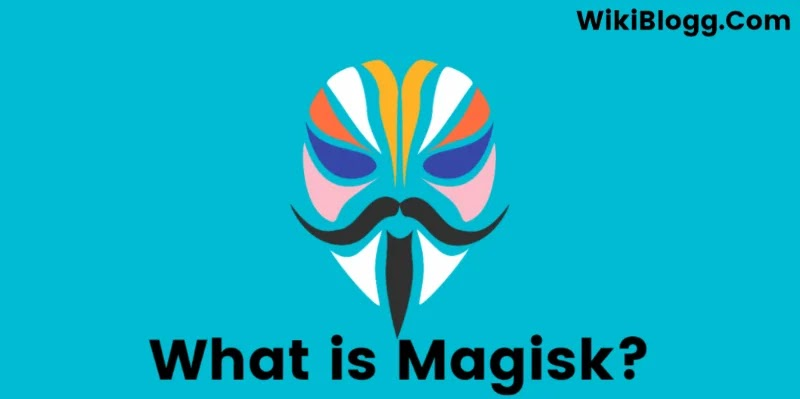 What is Magisk and it's Benefits