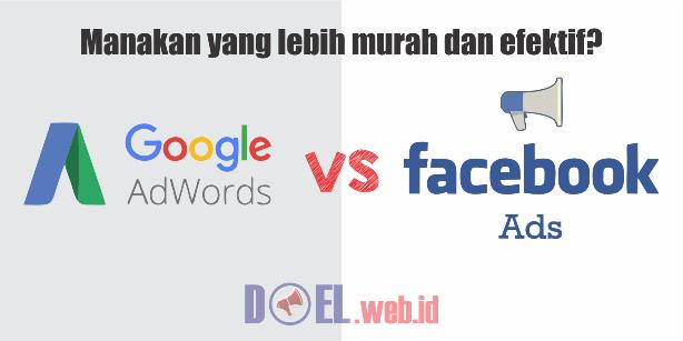 Antara Google Adwords dan Facebook Ads, Manakah yang Lebih Murah dan Efektif?