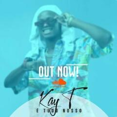 Kay T feat. Antobel Outrostecidos - É Tudo Nosso (2020) [Download]