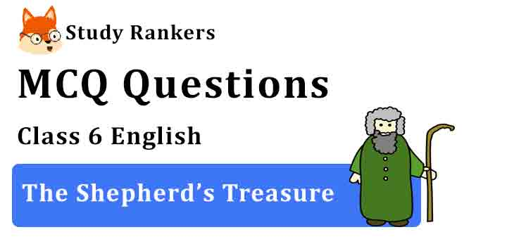 MCQ Questions for Class 6 English Chapter 3 The Shepherd's Treasure A Pact with the Sun