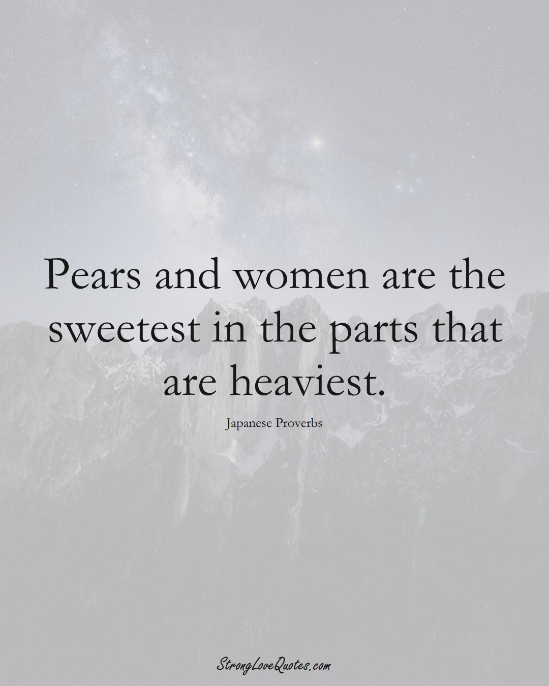 Pears and women are the sweetest in the parts that are heaviest. (Japanese Sayings);  #AsianSayings