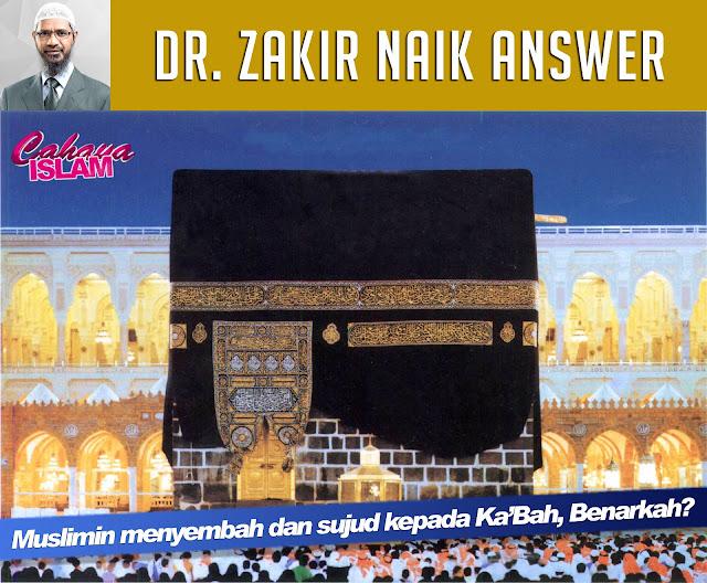 Dr. Zakir Naik Answer: Muslimin menyembah dan sujud kepada Ka'Bah, Benarkah?