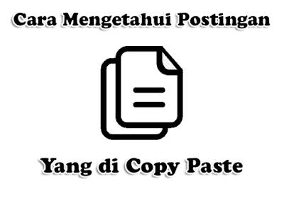 Cara Mengetahui Postingan Yang di Copy Paste