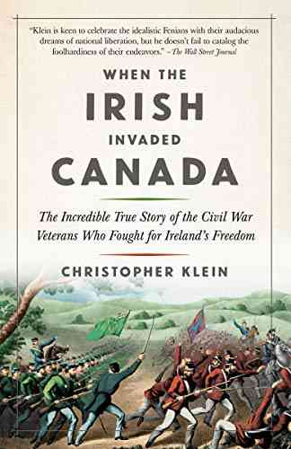When the Irish Invaded Canada The Incredible True Story of the Civil War Veterans Who Fought for Ireland's Freedom St. Patrick's Day  book