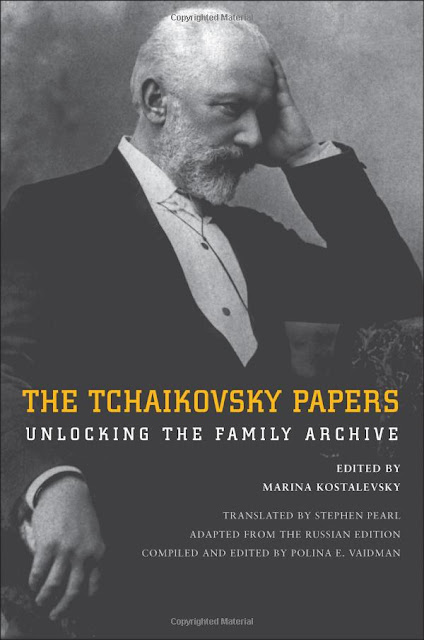 The Tchaikovsky Papers; edited by Marina Kostalevsky; Yale University Press