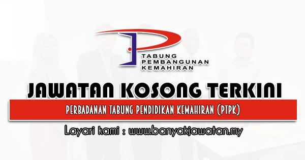 Jawatan Kosong 2021 di Perbadanan Tabung Pendidikan Kemahiran (PTPK)