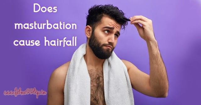 Does masturbation cause hair fall & is it good or bad for health?