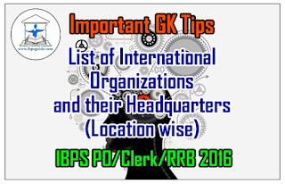 Important GK Tips for IBPS PO/Clerk/RRB 2016 – List of International Organizations and their Headquarters (Location wise)