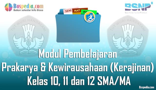 Modul Pembelajaran Prakarya dan Kewirausahaan (Kerajinan) Kelas 10, 11 dan 12 SMA/MA