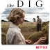 "REVIEW OF NETFLIX PERIOD DRAMA ""THE DIG"", WELL CRAFTED HISTORICAL FILM ABOUT A BIG ARCHAEOGICAL FIND IN ENGLAND"