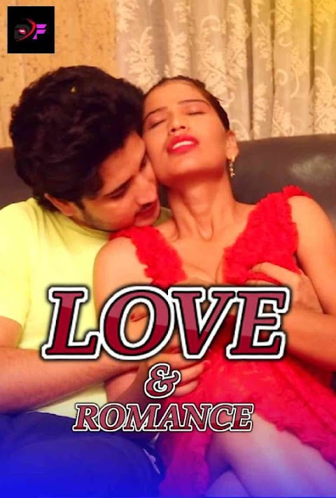 Love and Romance 2021 DirtyFlix Hindi Short Film 720p UNRATED HDRip 110MB Download