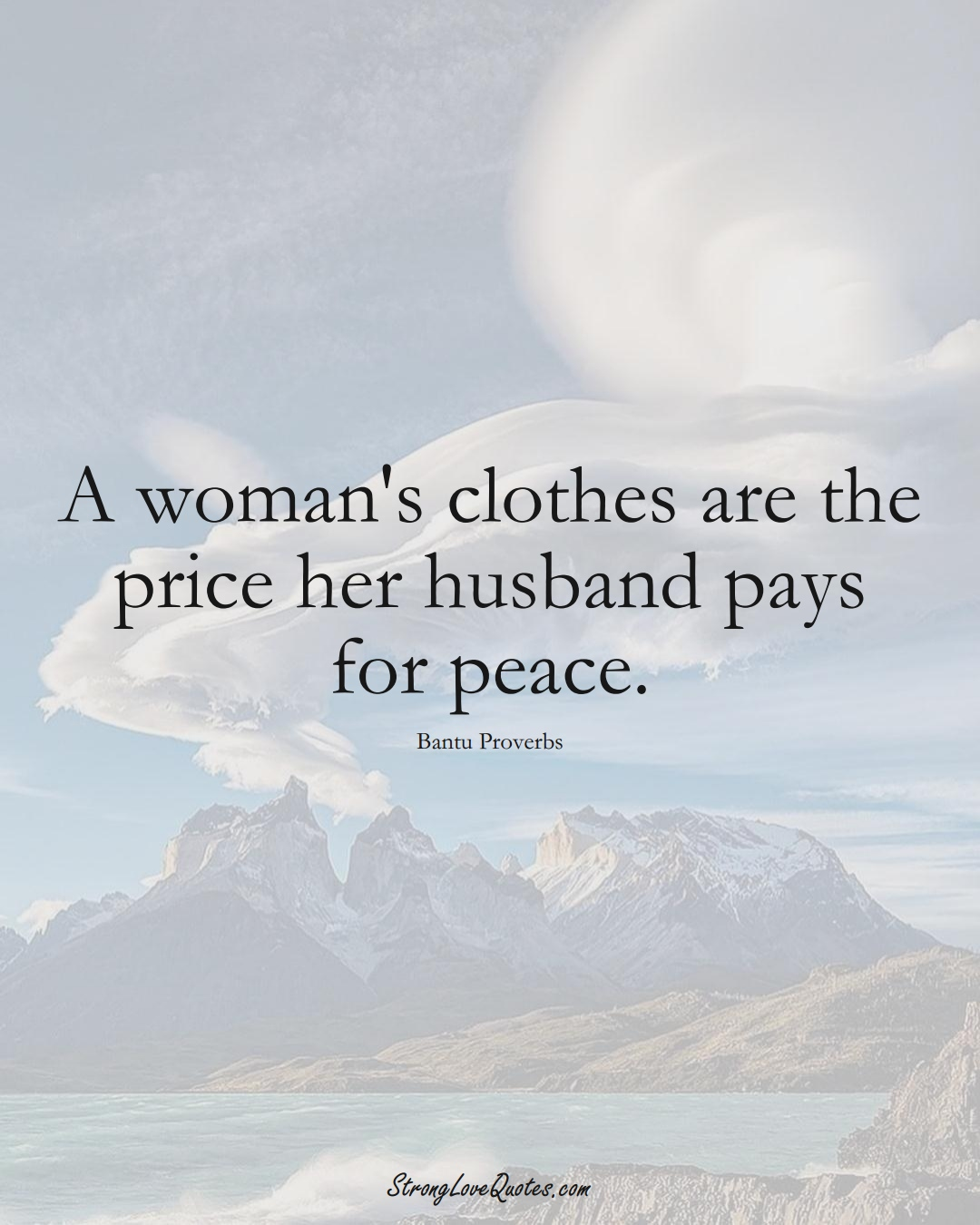 A woman's clothes are the price her husband pays for peace. (Bantu Sayings);  #aVarietyofCulturesSayings