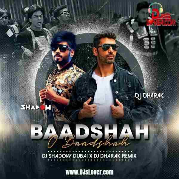 Baadshah O Baadshah Remix DJ Shadow Dubai x DJ Dharak mp3 download