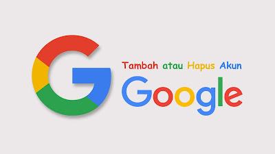 tambah hapus akun google