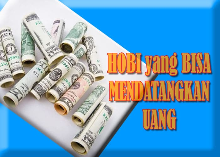 Hobi Ini Bisa Mendatangkan Uang
