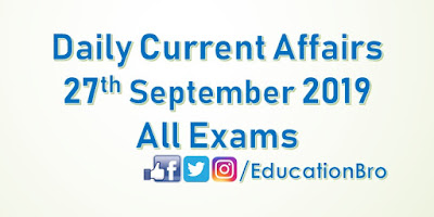 Daily Current Affairs 27th September 2019 For All Government Examinations