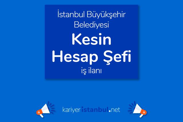 İstanbul Büyükşehir Belediyesi, kesin hesap şefi alımı yapacak. İBB Kariyer iş başvurusu nasıl yapılır? Detaylar kariyeristanbul.net'te!