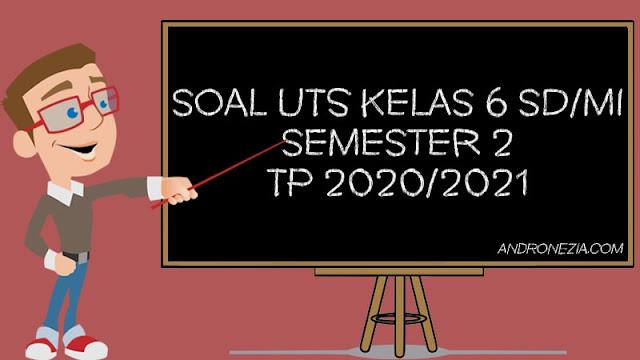 Soal UTS Kelas 6 Semester 2 2021 Lengkap Semua Mapel