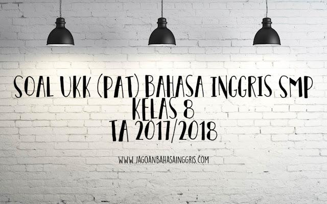 Soal UKK (PAT) Bahasa Inggris SMP Kelas 8 TA 2017/2018