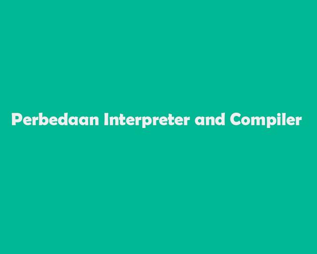Perbedaan Interpreter and Compiler