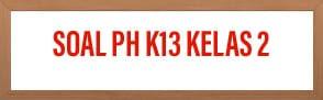 Soal PH K13 Kelas 2 Tema 1 Sub tema 1 Hidup Rukun di Rumah Revisi 2020