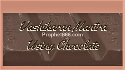 Vashikaran Mantra Using Chocolate to attract any man or woman