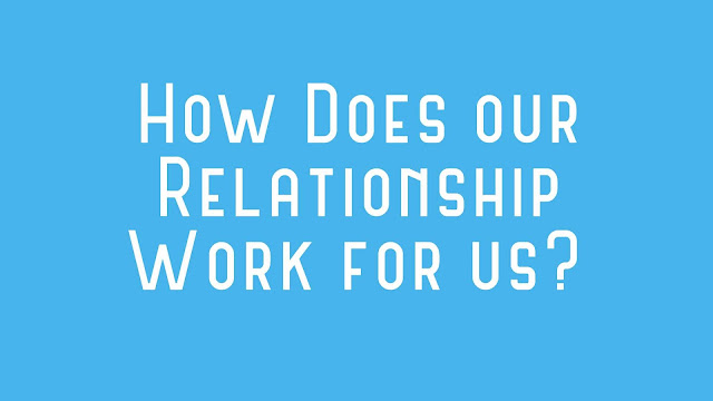 How Does our Relationship Work for us?