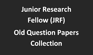 Junior Research Fellow (JRF) Old Question Papers Collection All Type Question Papers