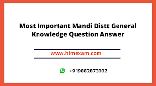 Most Important Mandi Distt General Knowledge Question Answer