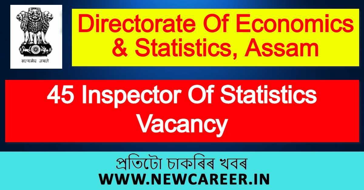Directorate Of Economics & Statistics, Assam Recruitment 2021 : Apply For 45 Inspector Of Statistics Vacancy