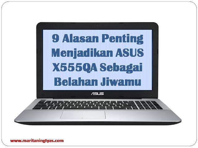 9 Alasan Penting Menjadikan ASUS X555QA Sebagai Belahan Jiwamu
