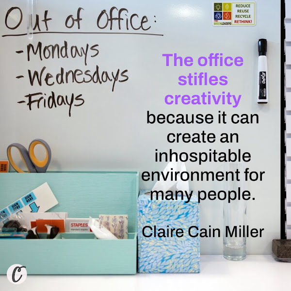 The office stifles creativity because it can create an inhospitable environment for many people. — Claire Cain Miller, The New York Times Staff Writer