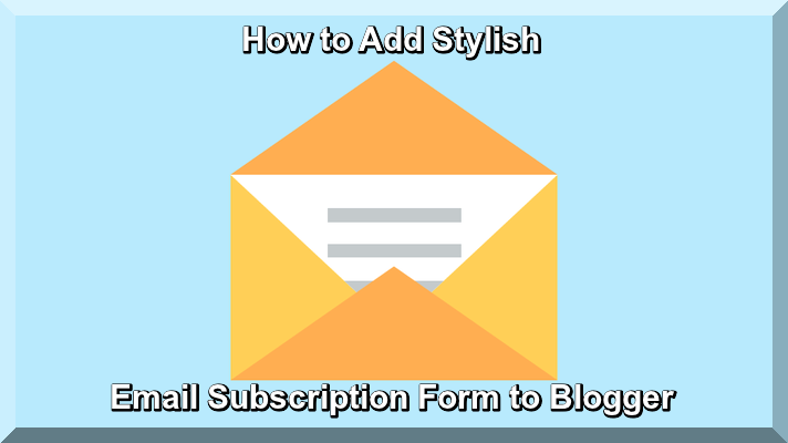 How to Add Stylish Email Subscription Form to Blogger