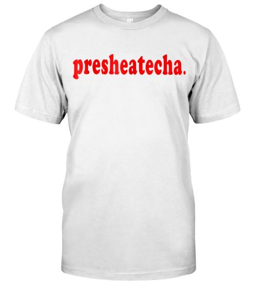 Presheatecha Shirt, Presheatecha T Shirt, Presheatecha Hoodie,