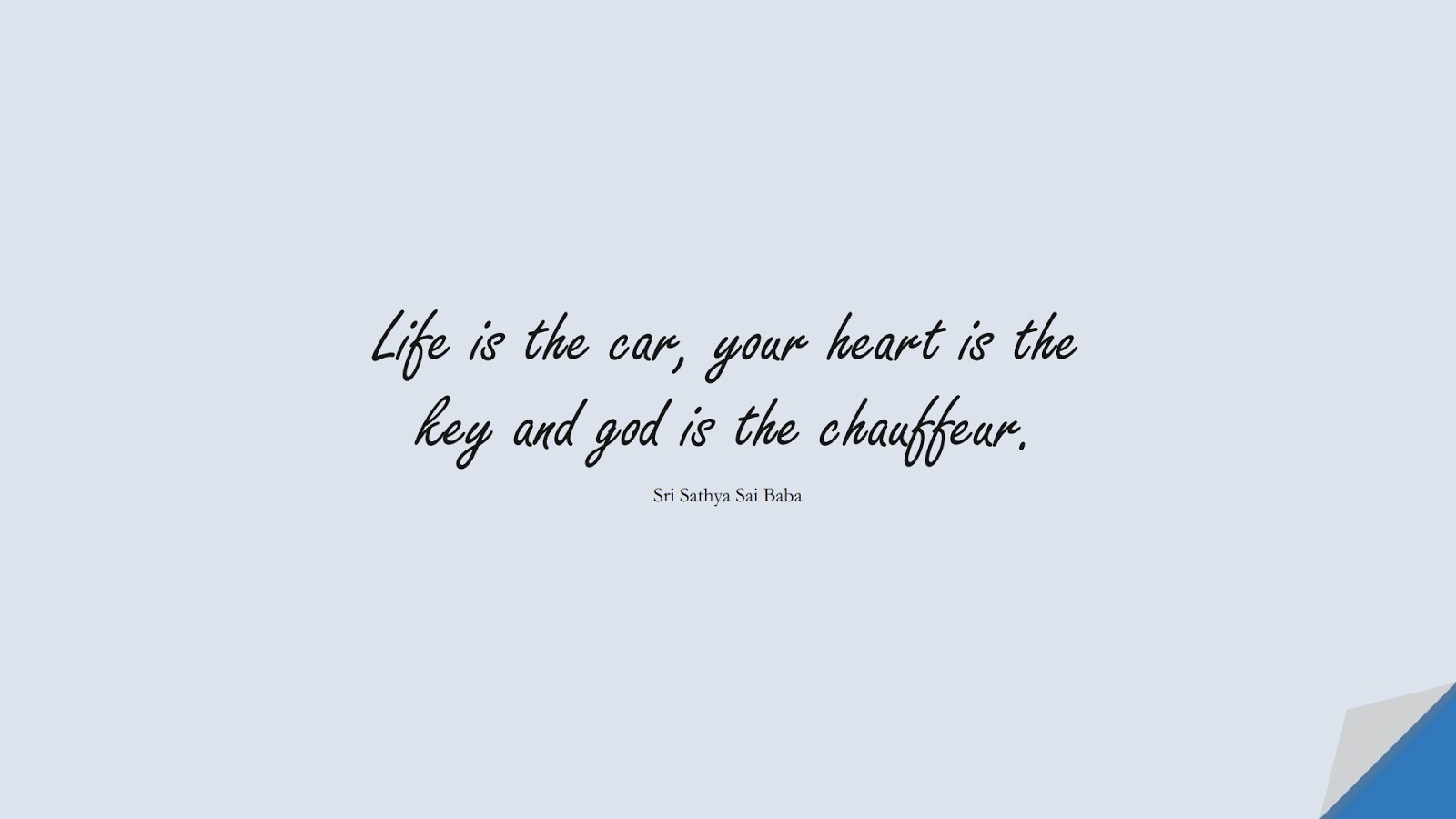 Life is the car, your heart is the key and god is the chauffeur. (Sri Sathya Sai Baba);  #ShortQuotes