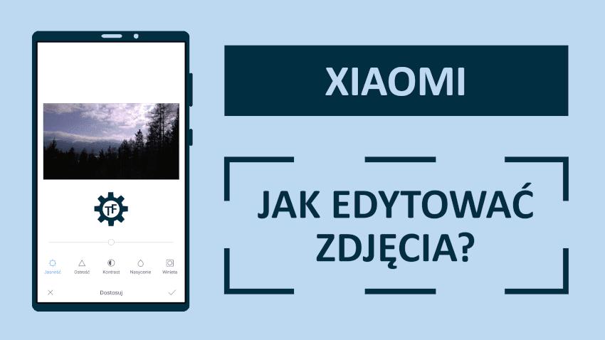Jak edytować zdjęcia na telefonie Xiaomi?