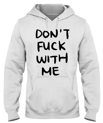 Don't Fuck With Me I Will DP T-Shirt Hoodie Sweatshirt Sweater Tank Top. GET IT HERE