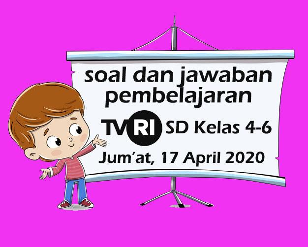 Soal dan Kunci Jawaban Pembelajaran TVRI SD Kelas 4-6 (Jum'at,17 April 2020)