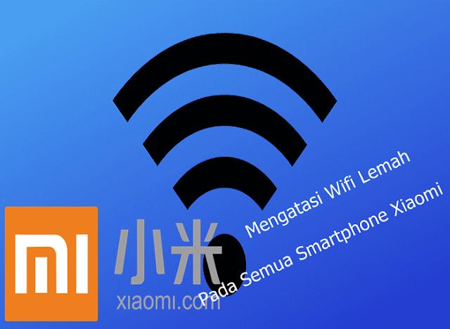 Fix !!! Mengatasi Sinyal Wifi Tidak Full Pada Semua Smartphone Xiaomi