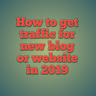 How to get traffic for new blog or website in 2019