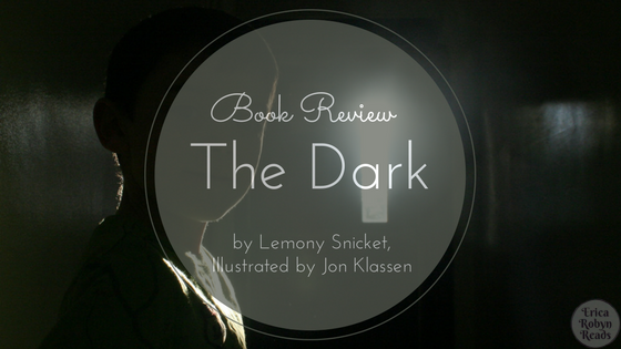 Book Review of The Dark by Lemony Snicket, Illustrated by Jon Klassen