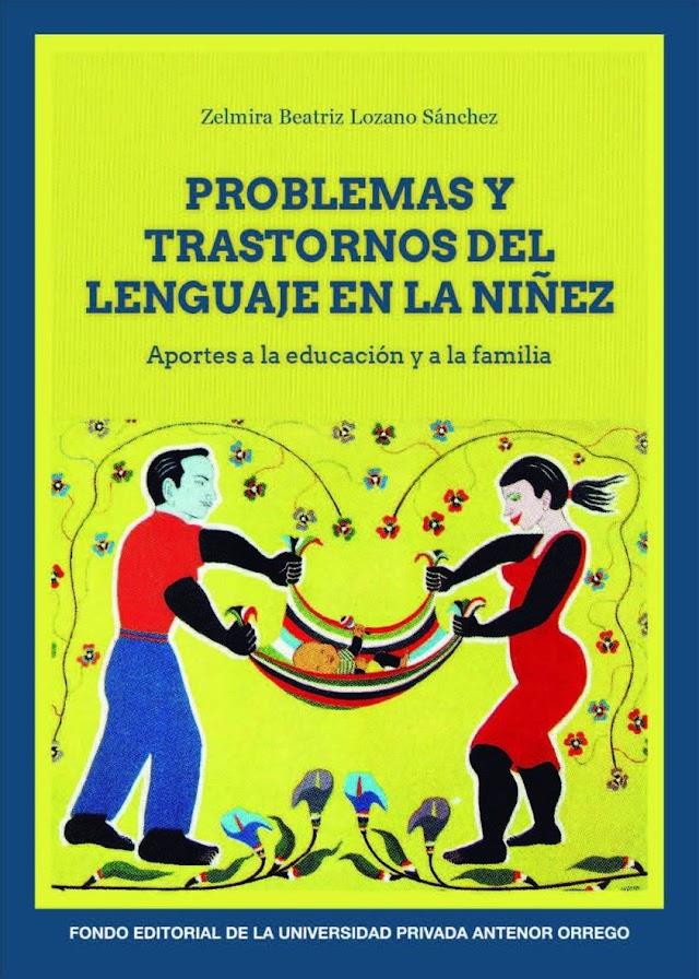 EDUCACIÓN INCLUSIVA - PROBLEMAS Y TRASTORNOS DEL LENGUAJE EN LA NIÑEZ. APORTES A LA EDUCACIÓN Y A LA FAMILIA