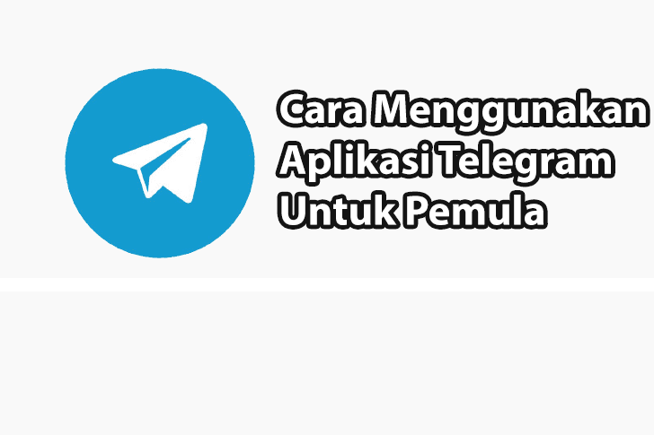 Cara Menggunakan Telegram, Wajib Baca Bagi Pemula