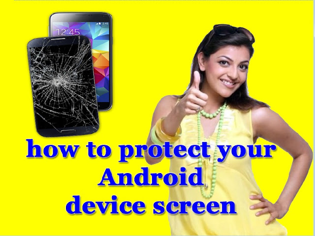 how to protect your Android device screen