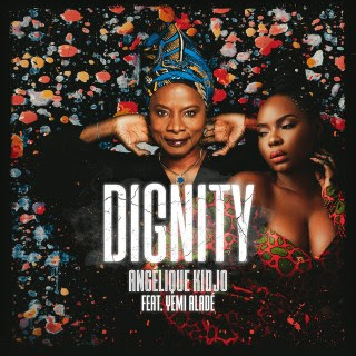 Angelique Kidjo - Dignity (feat. Yemi Alade)
