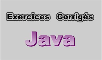 Exercices Corrigés en Langage Java