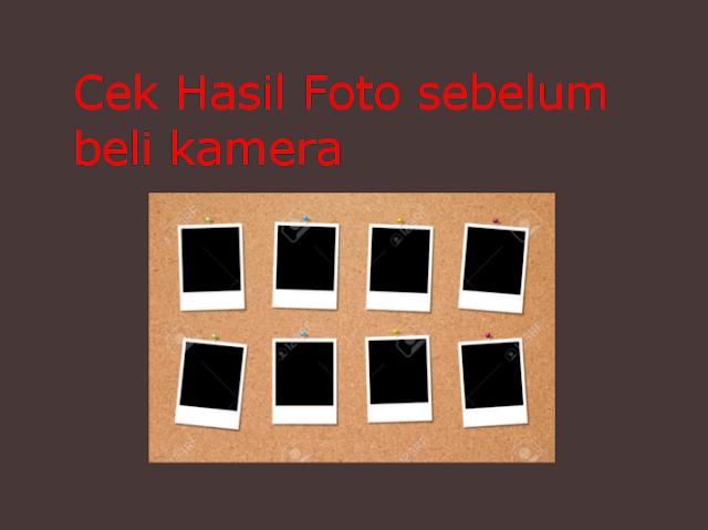 Cek Hasil Foto Sebelum Beli Kamera atau Lensa